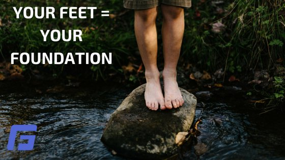 YOUR FEET = YOUR FOUNDATION