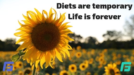 Diets are temporary Life is forever