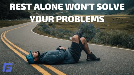 REST ALONE WON'T SOLVE YOUR PROBLEMS