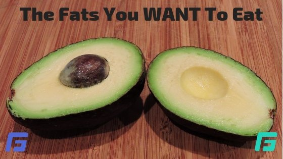 The Fats You WANT To Eat