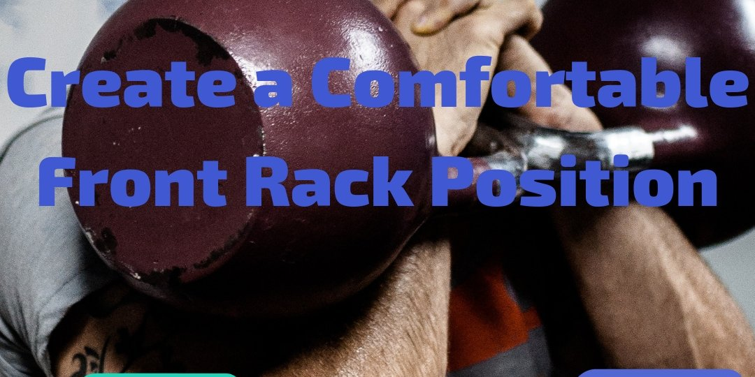 Create a Comfortable Front Rack Position