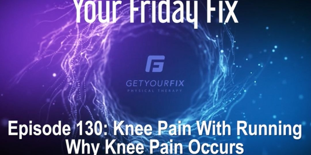 GYF- Friday- YFF- Episode 130- Knee Pain With Running- Why Knee Pain Occurs